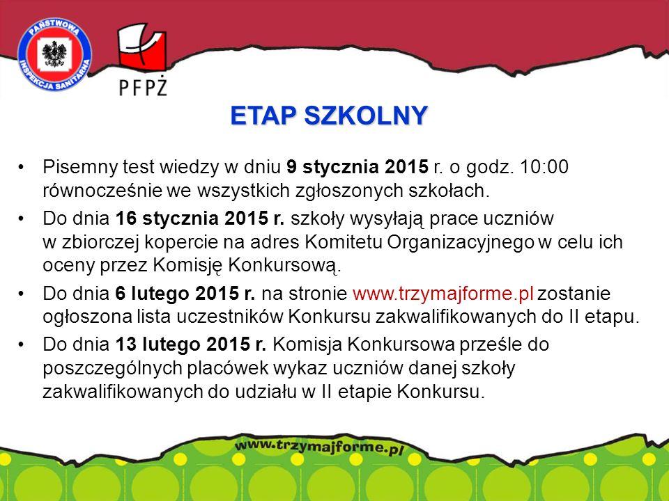 Pisemny test wiedzy w dniu 9 stycznia 2015 r. o godz. 10:00 równocześnie we wszystkich zgłoszonych szkołach. Do dnia 16 stycznia 2015 r. szkoły wysyła