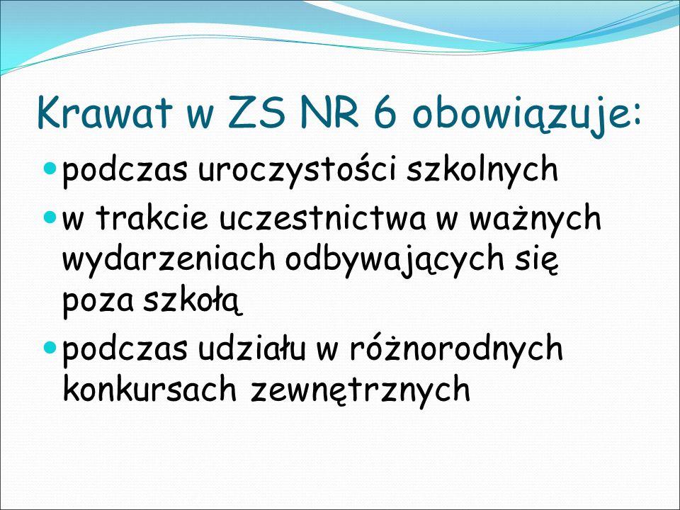 Krawat w ZS NR 6 obowiązuje: podczas uroczystości szkolnych w trakcie uczestnictwa w ważnych wydarzeniach odbywających się poza szkołą podczas udziału