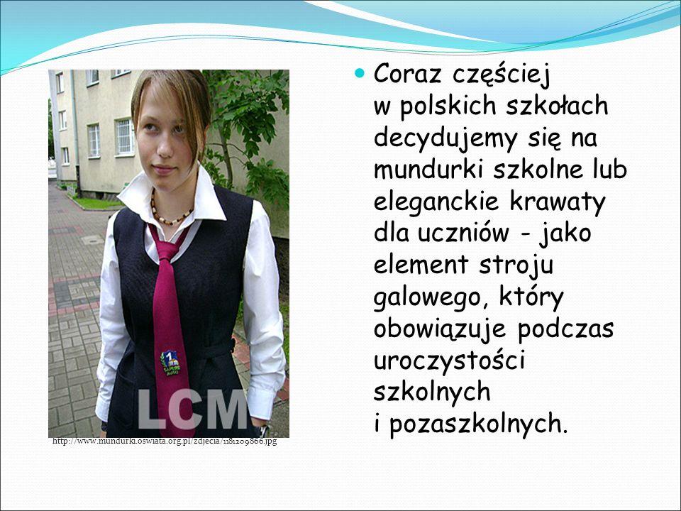 http://www.mundurki.oswiata.org.pl/zdjecia/1181209866.jpg Coraz częściej w polskich szkołach decydujemy się na mundurki szkolne lub eleganckie krawaty dla uczniów - jako element stroju galowego, który obowiązuje podczas uroczystości szkolnych i pozaszkolnych.