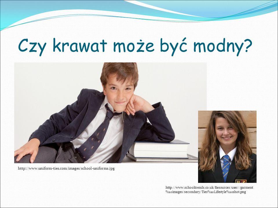 Czy krawat może być modny? http://www.uniform-ties.com/images/school-uniforms.jpg http://www.schooltrends.co.uk/Resources/user//garment %20images/seco
