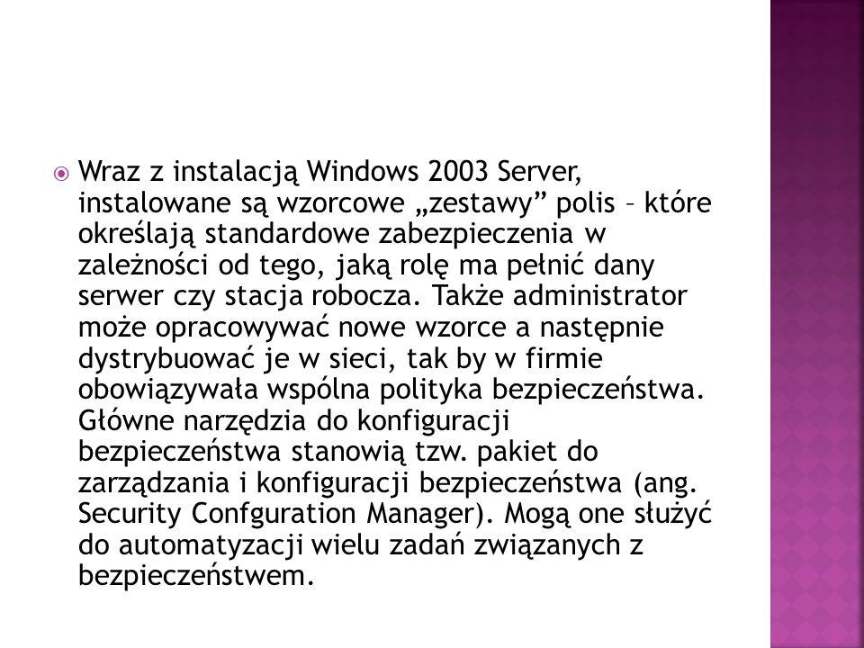""" Wraz z instalacją Windows 2003 Server, instalowane są wzorcowe """"zestawy"""" polis – które określają standardowe zabezpieczenia w zależności od tego, ja"""
