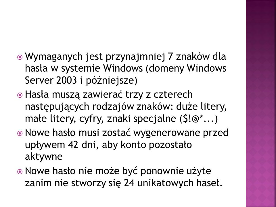  Wymaganych jest przynajmniej 7 znaków dla hasła w systemie Windows (domeny Windows Server 2003 i późniejsze)  Hasła muszą zawierać trzy z czterech