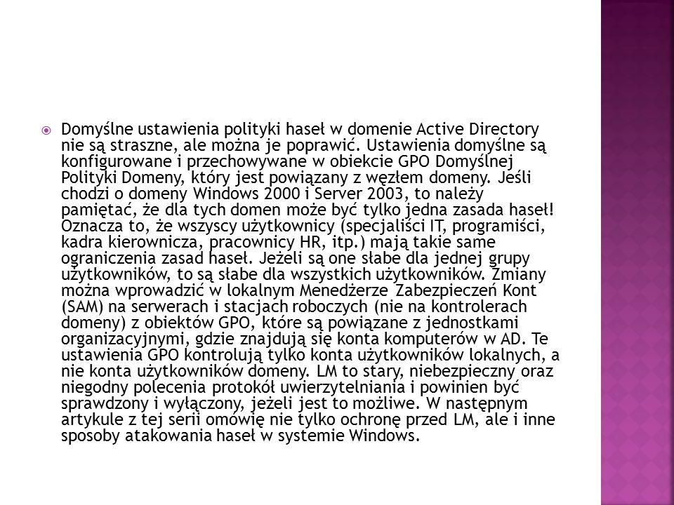  Domyślne ustawienia polityki haseł w domenie Active Directory nie są straszne, ale można je poprawić. Ustawienia domyślne są konfigurowane i przecho