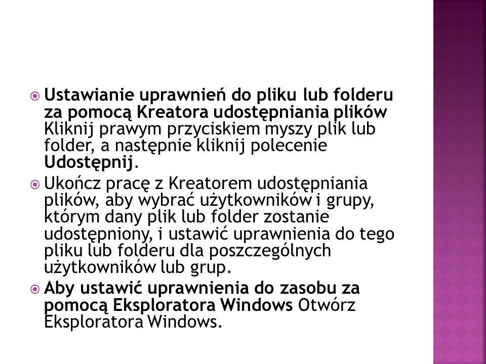  Ustawianie uprawnień do pliku lub folderu za pomocą Kreatora udostępniania plików Kliknij prawym przyciskiem myszy plik lub folder, a następnie klik