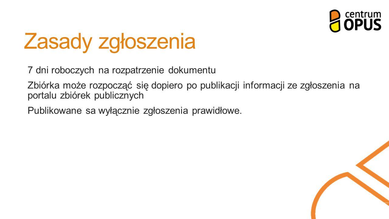 Zasady zgłoszenia 7 dni roboczych na rozpatrzenie dokumentu Zbiórka może rozpocząć się dopiero po publikacji informacji ze zgłoszenia na portalu zbiórek publicznych Publikowane sa wyłącznie zgłoszenia prawidłowe.