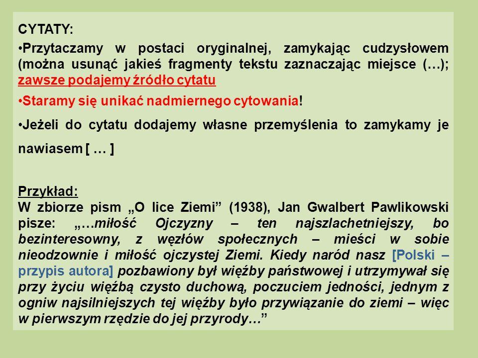 CYTATY: Przytaczamy w postaci oryginalnej, zamykając cudzysłowem (można usunąć jakieś fragmenty tekstu zaznaczając miejsce (…); zawsze podajemy źródło
