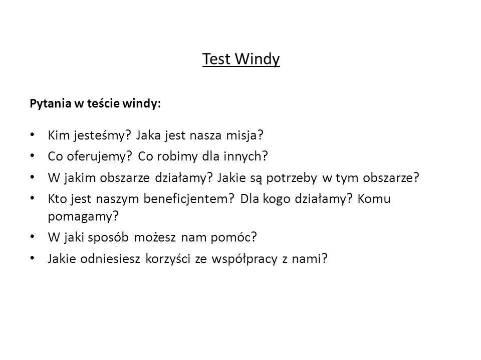 Test Windy Pytania w teście windy: Kim jesteśmy? Jaka jest nasza misja? Co oferujemy? Co robimy dla innych? W jakim obszarze działamy? Jakie są potrze