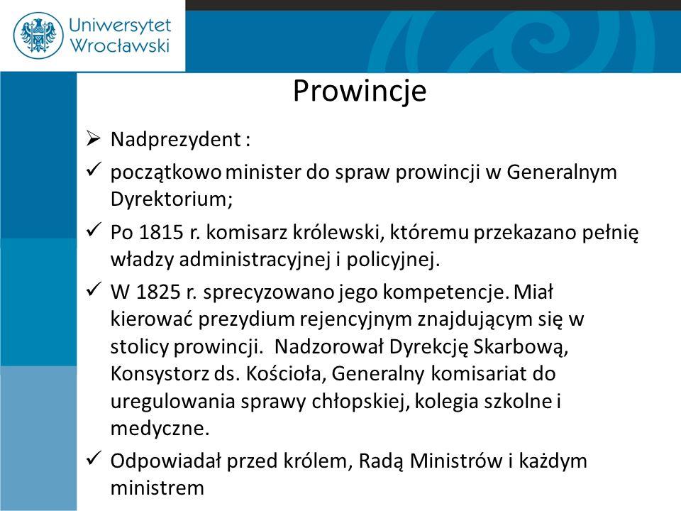 Prowincje  Nadprezydent : początkowo minister do spraw prowincji w Generalnym Dyrektorium; Po 1815 r. komisarz królewski, któremu przekazano pełnię w