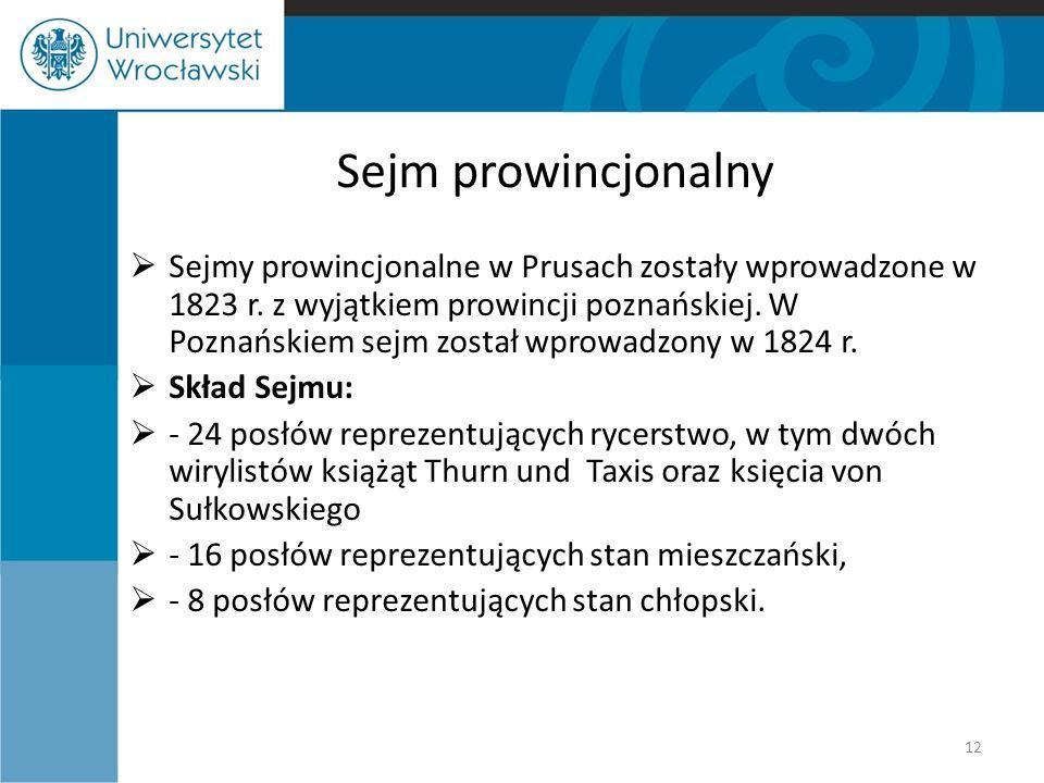 Sejm prowincjonalny  Sejmy prowincjonalne w Prusach zostały wprowadzone w 1823 r. z wyjątkiem prowincji poznańskiej. W Poznańskiem sejm został wprowa