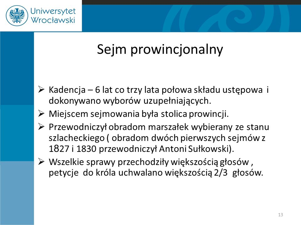 Sejm prowincjonalny  Kadencja – 6 lat co trzy lata połowa składu ustępowa i dokonywano wyborów uzupełniających.