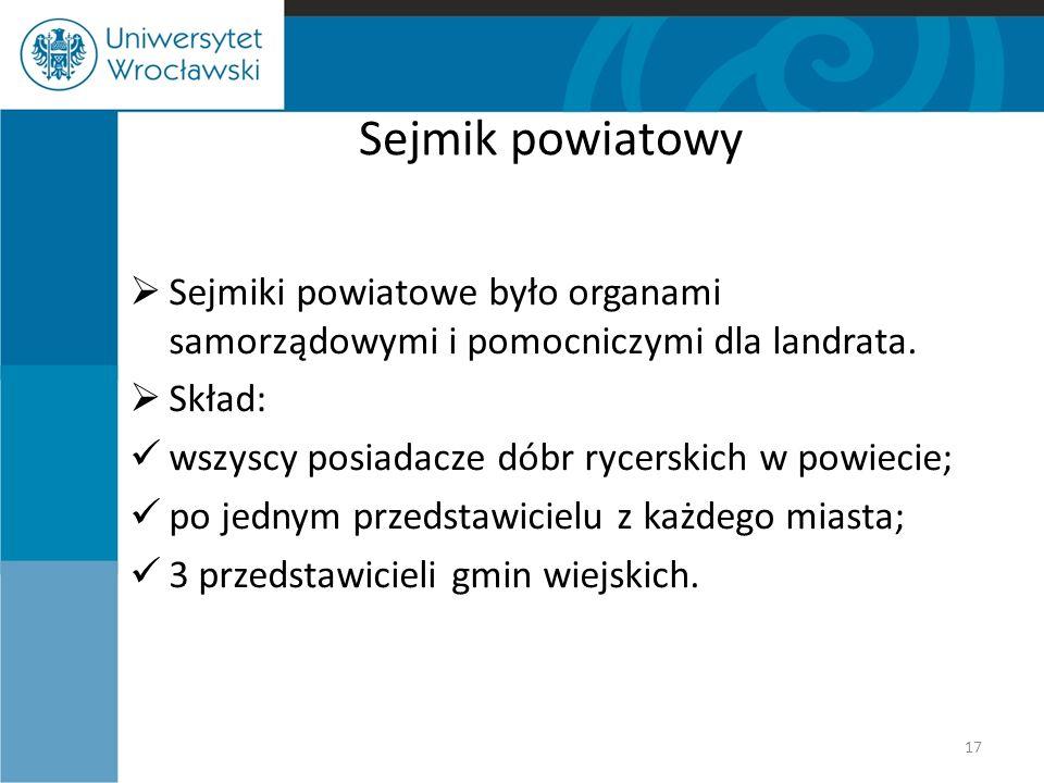 Sejmik powiatowy  Sejmiki powiatowe było organami samorządowymi i pomocniczymi dla landrata.  Skład: wszyscy posiadacze dóbr rycerskich w powiecie;