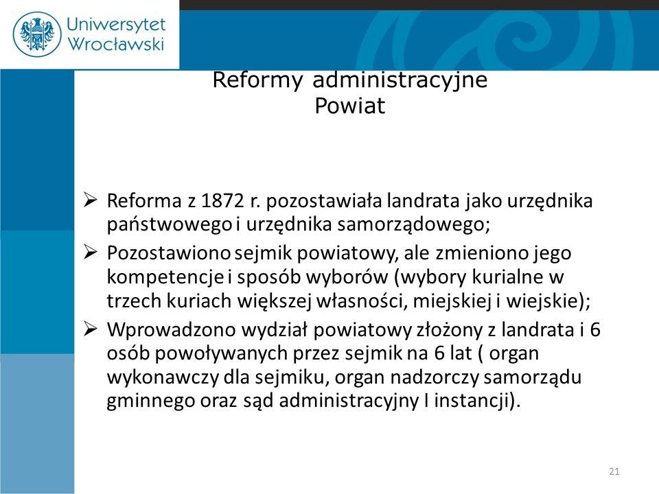 Reformy administracyjne Powiat  Reforma z 1872 r. pozostawiała landrata jako urzędnika państwowego i urzędnika samorządowego;  Pozostawiono sejmik p