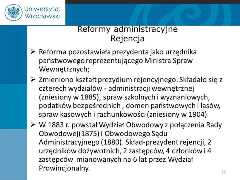 Reformy administracyjne Rejencja  Reforma pozostawiała prezydenta jako urzędnika państwowego reprezentującego Ministra Spraw Wewnętrznych;  Zmieniono kształt prezydium rejencyjnego.