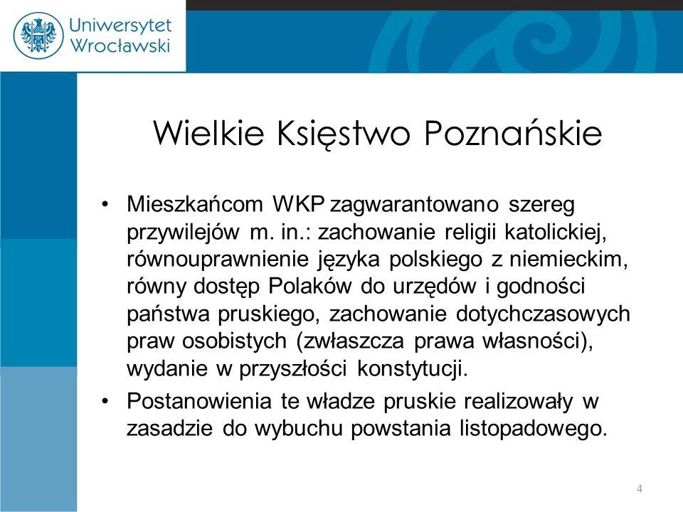 Wielkie Księstwo Poznańskie Mieszkańcom WKP zagwarantowano szereg przywilejów m. in.: zachowanie religii katolickiej, równouprawnienie języka polskieg