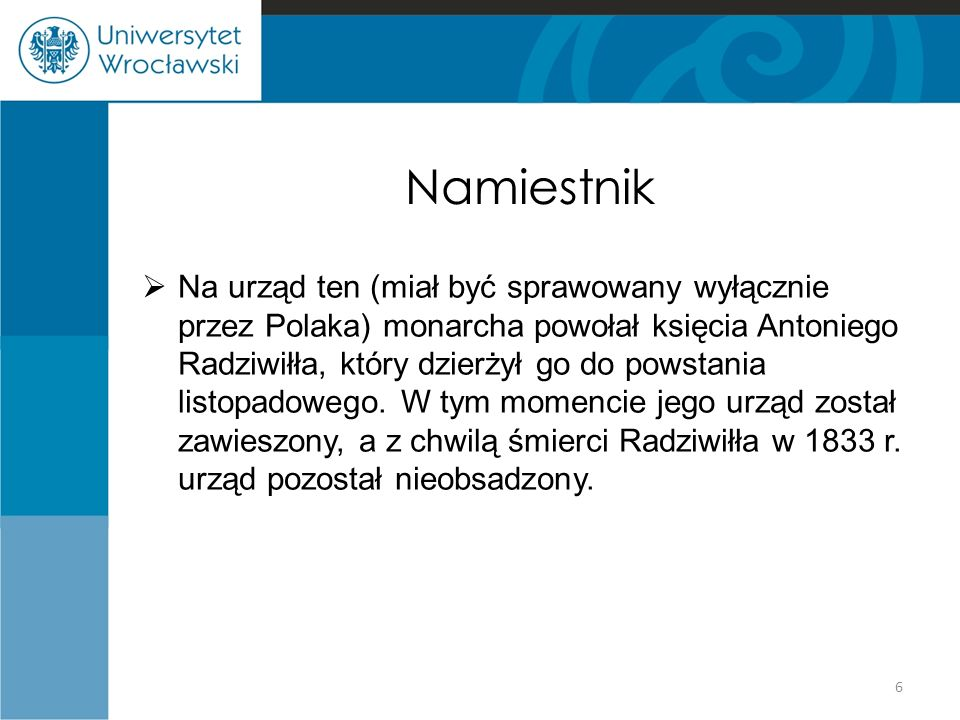 Namiestnik  Na urząd ten (miał być sprawowany wyłącznie przez Polaka) monarcha powołał księcia Antoniego Radziwiłła, który dzierżył go do powstania listopadowego.