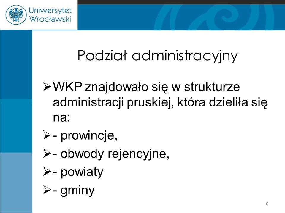 Podział administracyjny  WKP znajdowało się w strukturze administracji pruskiej, która dzieliła się na:  - prowincje,  - obwody rejencyjne,  - powiaty  - gminy 8