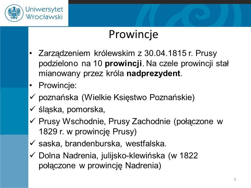 Prowincje Zarządzeniem królewskim z 30.04.1815 r. Prusy podzielono na 10 prowincji. Na czele prowincji stał mianowany przez króla nadprezydent. Prowin