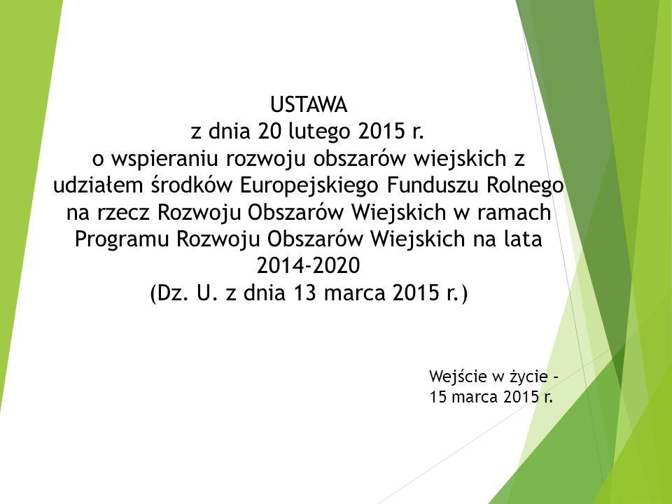 USTAWA z dnia 20 lutego 2015 r. o wspieraniu rozwoju obszarów wiejskich z udziałem środków Europejskiego Funduszu Rolnego na rzecz Rozwoju Obszarów Wi