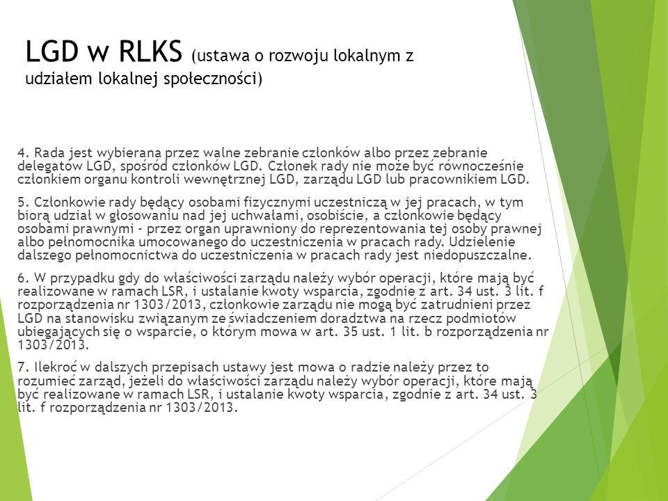 LGD w RLKS (ustawa o rozwoju lokalnym z udziałem lokalnej społeczności) 4. Rada jest wybierana przez walne zebranie członków albo przez zebranie deleg