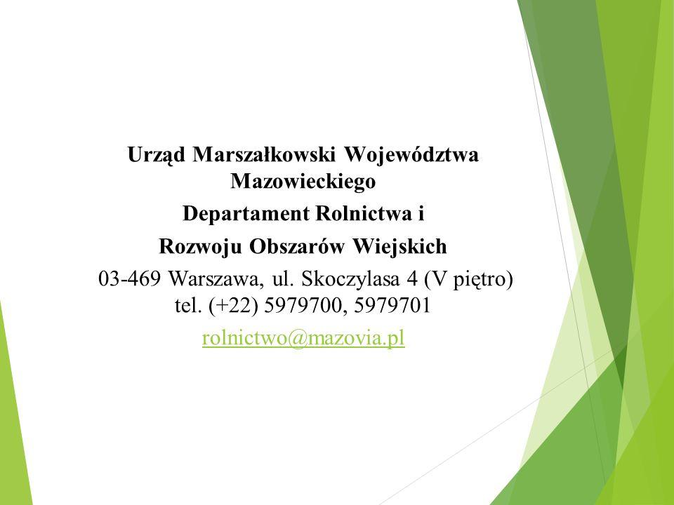 Urząd Marszałkowski Województwa Mazowieckiego Departament Rolnictwa i Rozwoju Obszarów Wiejskich 03-469 Warszawa, ul. Skoczylasa 4 (V piętro) tel. (+2