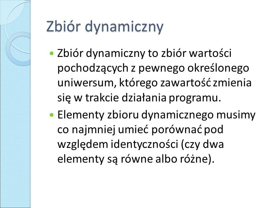 Zbiór dynamiczny Zbiór dynamiczny to zbiór wartości pochodzących z pewnego określonego uniwersum, którego zawartość zmienia się w trakcie działania programu.
