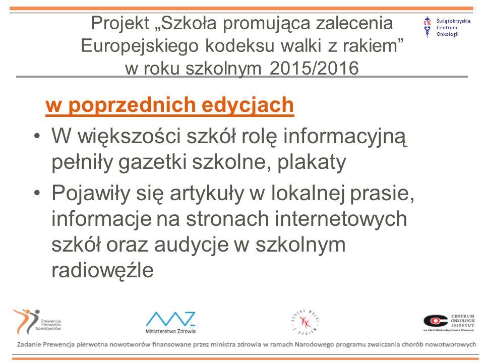 """Świętokrzyskie Centrum Onkologii w poprzednich edycjach W większości szkół rolę informacyjną pełniły gazetki szkolne, plakaty Pojawiły się artykuły w lokalnej prasie, informacje na stronach internetowych szkół oraz audycje w szkolnym radiowęźle Projekt """"Szkoła promująca zalecenia Europejskiego kodeksu walki z rakiem w roku szkolnym 2015/2016"""