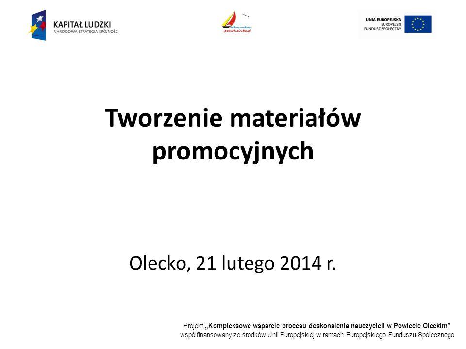"""Projekt """"Kompleksowe wsparcie procesu doskonalenia nauczycieli w Powiecie Oleckim współfinansowany ze środków Unii Europejskiej w ramach Europejskiego Funduszu Społecznego Tworzenie materiałów promocyjnych Olecko, 21 lutego 2014 r."""