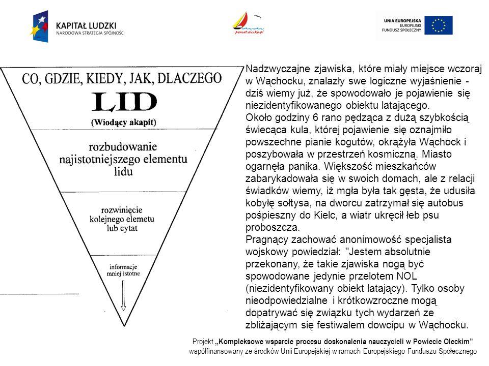 """Projekt """"Kompleksowe wsparcie procesu doskonalenia nauczycieli w Powiecie Oleckim współfinansowany ze środków Unii Europejskiej w ramach Europejskiego Funduszu Społecznego Nadzwyczajne zjawiska, które miały miejsce wczoraj w Wąchocku, znalazły swe logiczne wyjaśnienie - dziś wiemy już, że spowodowało je pojawienie się niezidentyfikowanego obiektu latającego."""