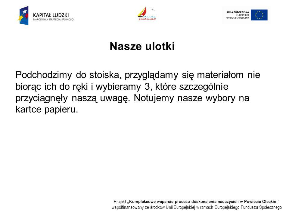 """Projekt """"Kompleksowe wsparcie procesu doskonalenia nauczycieli w Powiecie Oleckim współfinansowany ze środków Unii Europejskiej w ramach Europejskiego Funduszu Społecznego Nasze ulotki Podchodzimy do stoiska, przyglądamy się materiałom nie biorąc ich do ręki i wybieramy 3, które szczególnie przyciągnęły naszą uwagę."""