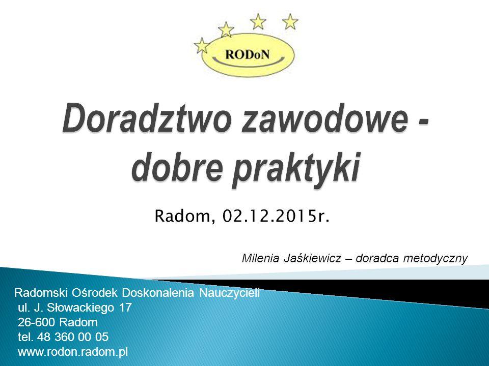 Dziękuję za uwagę  www.rodon.radom.pl Milenia Jaśkiewicz – doradca metodyczny RODoN e-mail: milenia.jaskiewicz@rodon.radom.plmilenia.jaskiewicz@rodon.radom.pl