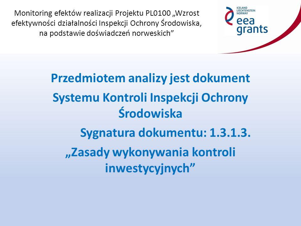 """Monitoring efektów realizacji Projektu PL0100 """"Wzrost efektywności działalności Inspekcji Ochrony Środowiska, na podstawie doświadczeń norweskich PODSUMOWANIE Sprawy wymagające rozstrzygnięcia na poziomie GIOŚ: 1.Rozszerzenie katalogu kontroli inwestycyjnych, które mogą być wykonane jako kontrole dokumentacyjne (dokument SK 1.3.1.4.) – dopisując """"i inne, w zależności od oceny wioś ."""