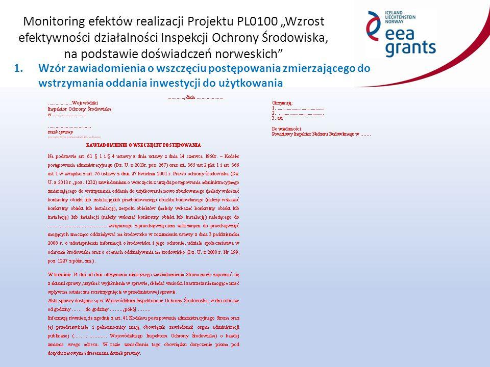 """Monitoring efektów realizacji Projektu PL0100 """"Wzrost efektywności działalności Inspekcji Ochrony Środowiska, na podstawie doświadczeń norweskich 1.Wzór zawiadomienia o wszczęciu postępowania zmierzającego do wstrzymania oddania inwestycji do użytkowania"""