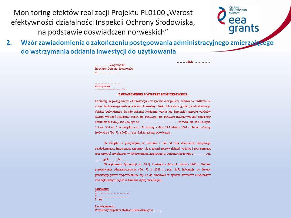 """Monitoring efektów realizacji Projektu PL0100 """"Wzrost efektywności działalności Inspekcji Ochrony Środowiska, na podstawie doświadczeń norweskich 2.Wzór zawiadomienia o zakończeniu postępowania administracyjnego zmierzającego do wstrzymania oddania inwestycji do użytkowania"""