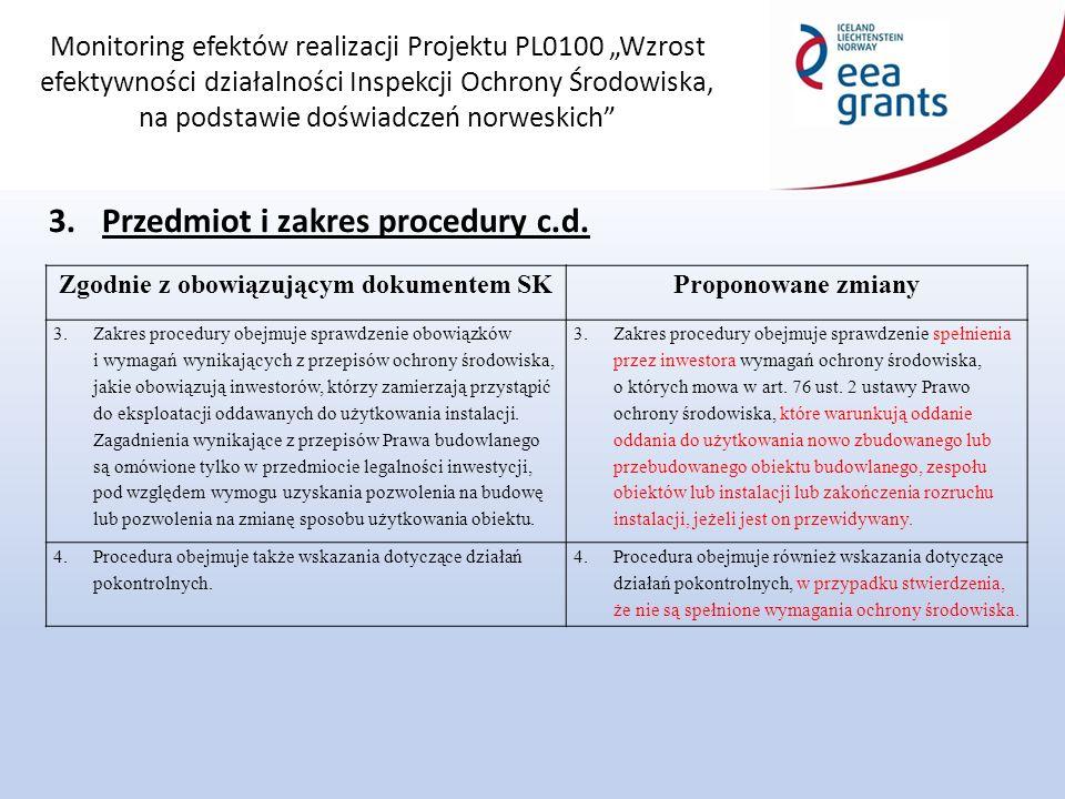 """Monitoring efektów realizacji Projektu PL0100 """"Wzrost efektywności działalności Inspekcji Ochrony Środowiska, na podstawie doświadczeń norweskich Zgodnie z obowiązującym dokumentem SK Proponowane zmiany 1.Po otrzymaniu od inwestora zgłoszenia do wojewódzkiego inspektora ochrony środowiska o zamiarze oddania inwestycji do użytkowania, powinno się ustalić, czy zachodzi potrzeba przeprowadzenia kontroli w terenie."""