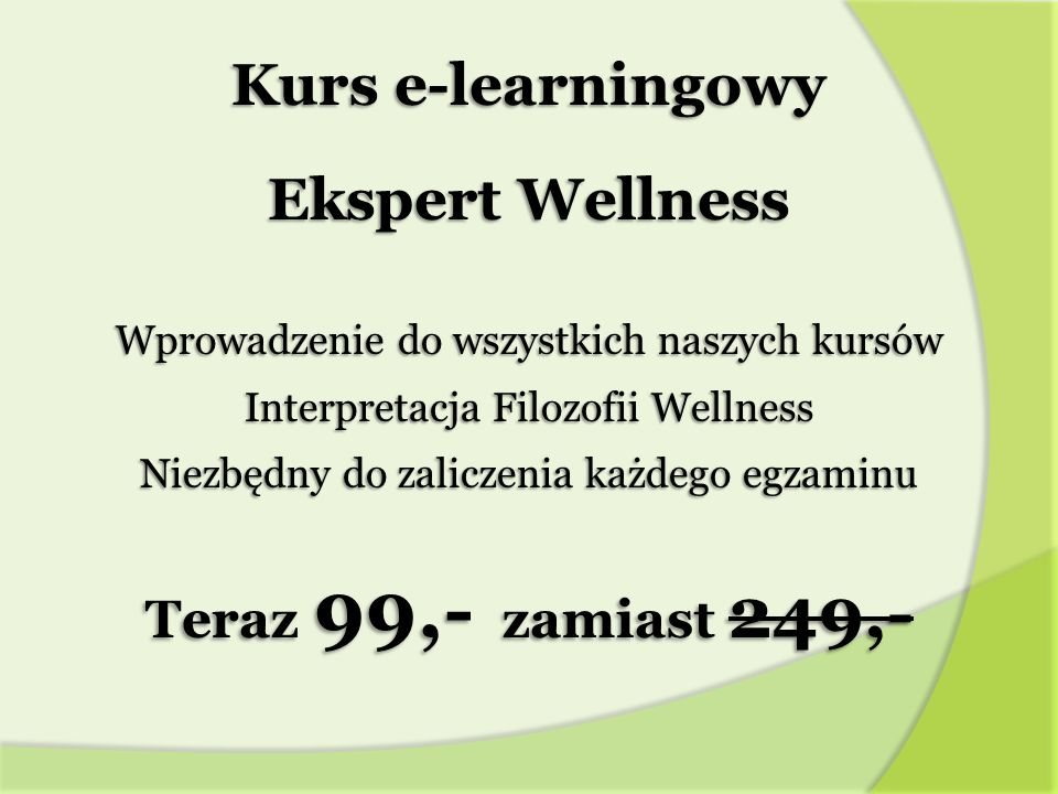Kurs e-learningowy Ekspert Wellness Wprowadzenie do wszystkich naszych kursów Interpretacja Filozofii Wellness Niezbędny do zaliczenia każdego egzaminu Teraz 99,- zamiast 249,-