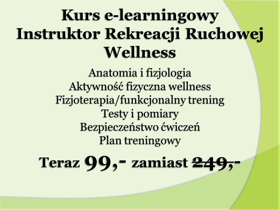 Kurs e-learningowy Instruktor Rekreacji Ruchowej Wellness Anatomia i fizjologia Aktywność fizyczna wellness Fizjoterapia/funkcjonalny trening Testy i pomiary Bezpieczeństwo ćwiczeń Plan treningowy Teraz 99,- zamiast 249,-