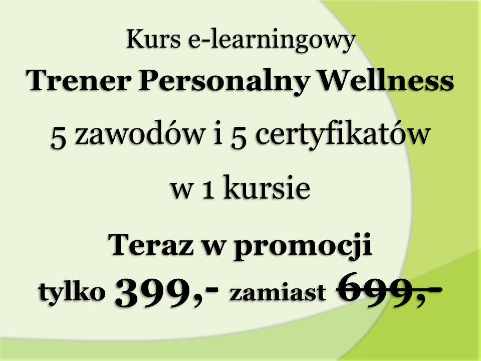 Kurs e-learningowy Trener Personalny Wellness 5 zawodów i 5 certyfikatów w 1 kursie Teraz w promocji tylko 399,- zamiast 699,-