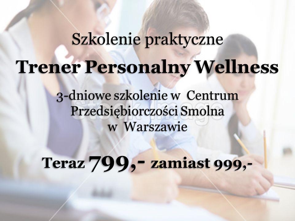 Szkolenie praktyczne Trener Personalny Wellness 3-dniowe szkolenie w Centrum Przedsiębiorczości Smolna w Warszawie Teraz 799,- zamiast 999,-