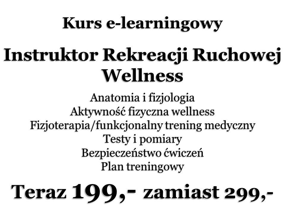 Kurs e-learningowy Instruktor Rekreacji Ruchowej Wellness Anatomia i fizjologia Aktywność fizyczna wellness Fizjoterapia/funkcjonalny trening medyczny Testy i pomiary Bezpieczeństwo ćwiczeń Plan treningowy Teraz 199,- zamiast 299,-