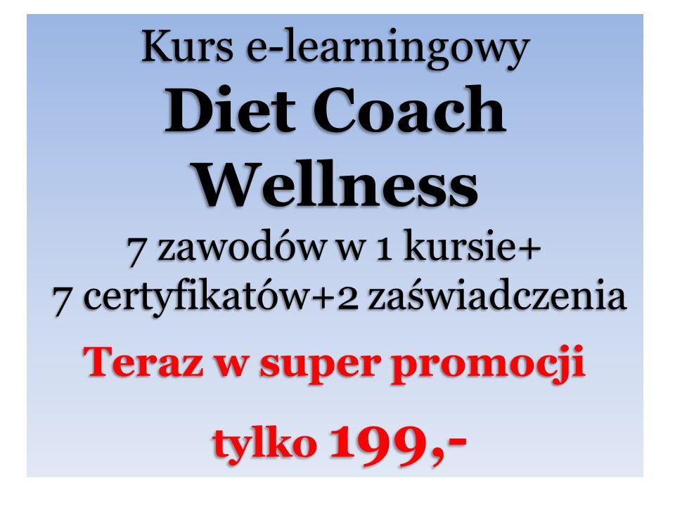Kurs e-learningowy Diet Coach Wellness 7 zawodów w 1 kursie+ 7 certyfikatów+2 zaświadczenia 7 certyfikatów+2 zaświadczenia Teraz w super promocji tylko 199,- tylko 199,-