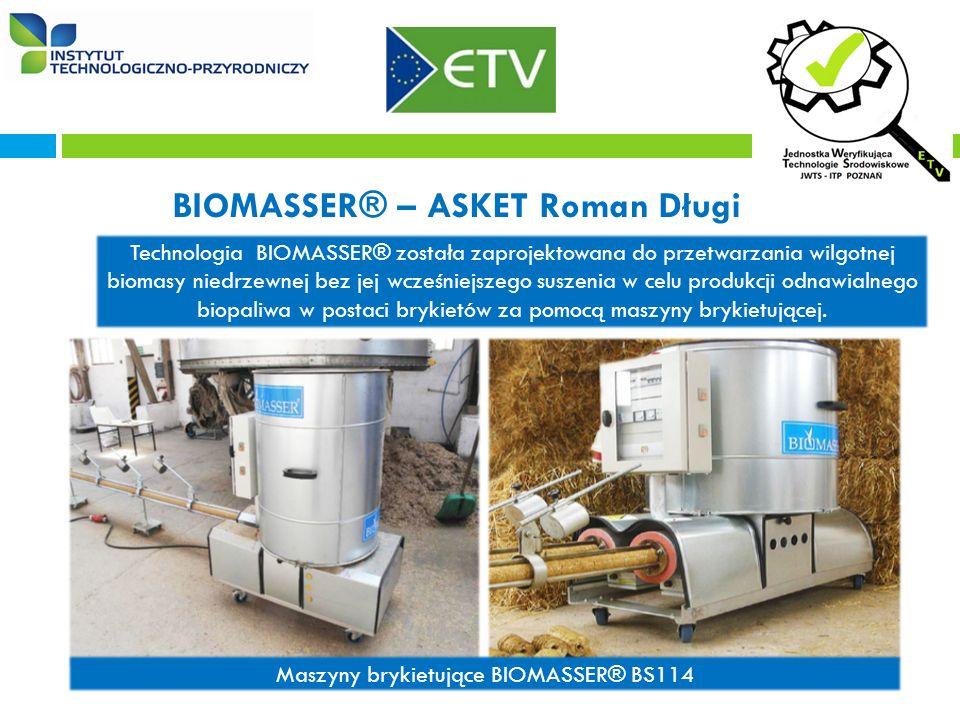 BIOMASSER® – ASKET Roman Długi Technologia BIOMASSER® została zaprojektowana do przetwarzania wilgotnej biomasy niedrzewnej bez jej wcześniejszego suszenia w celu produkcji odnawialnego biopaliwa w postaci brykietów za pomocą maszyny brykietującej.