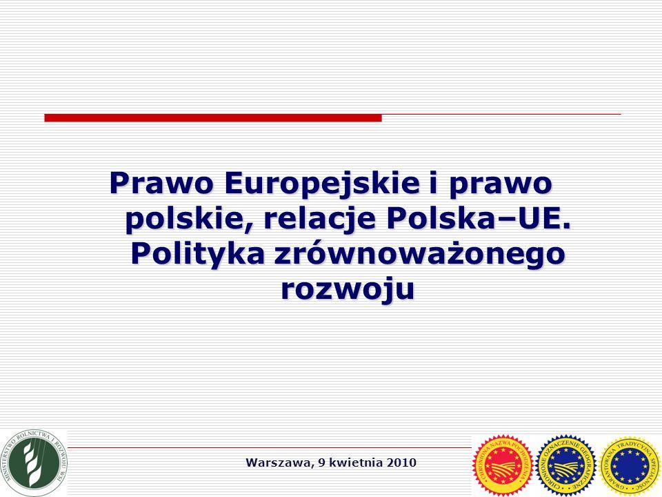 Warszawa, 9 kwietnia 2010 Prawo Europejskie i prawo polskie, relacje Polska–UE.