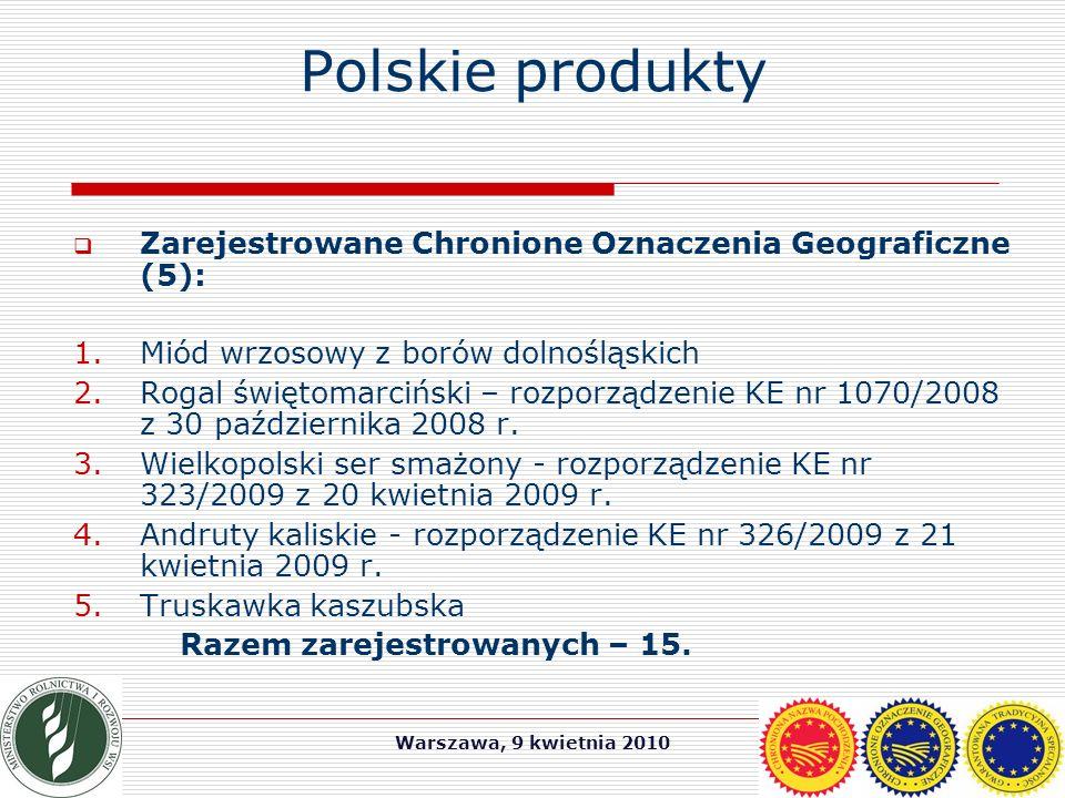 Warszawa, 9 kwietnia 2010 Polskie produkty  Zarejestrowane Chronione Oznaczenia Geograficzne (5): 1.Miód wrzosowy z borów dolnośląskich 2.Rogal świętomarciński – rozporządzenie KE nr 1070/2008 z 30 października 2008 r.