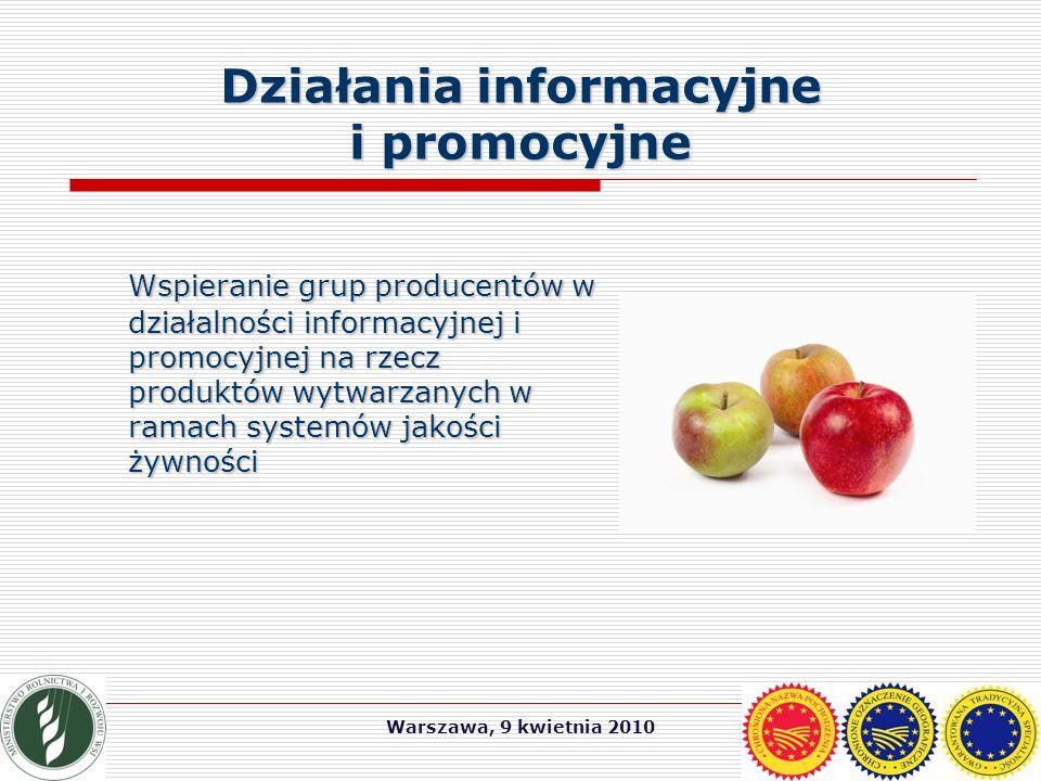 Warszawa, 9 kwietnia 2010 Działania informacyjne i promocyjne Wspieranie grup producentów w działalności informacyjnej i promocyjnej na rzecz produktów wytwarzanych w ramach systemów jakości żywności