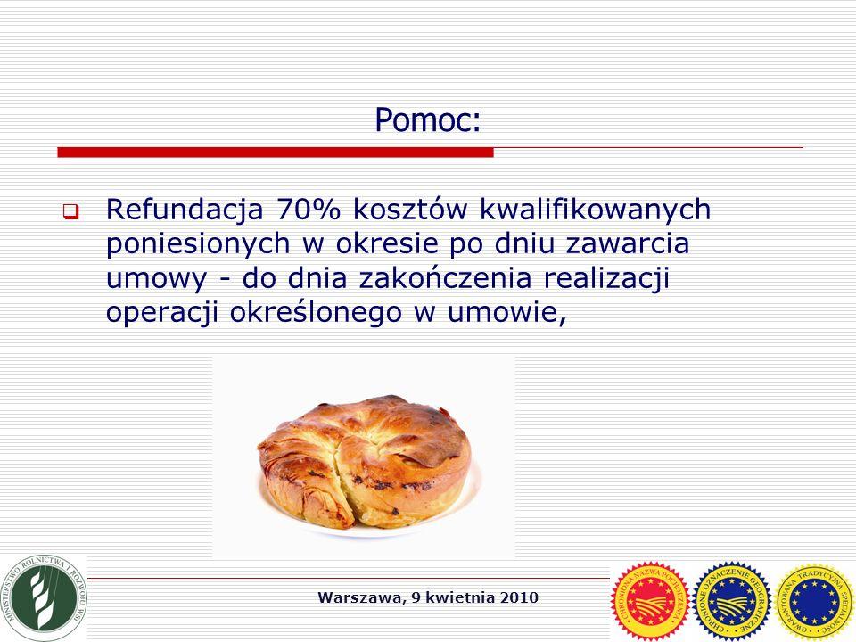 Warszawa, 9 kwietnia 2010 Pomoc:  Refundacja 70% kosztów kwalifikowanych poniesionych w okresie po dniu zawarcia umowy - do dnia zakończenia realizacji operacji określonego w umowie,