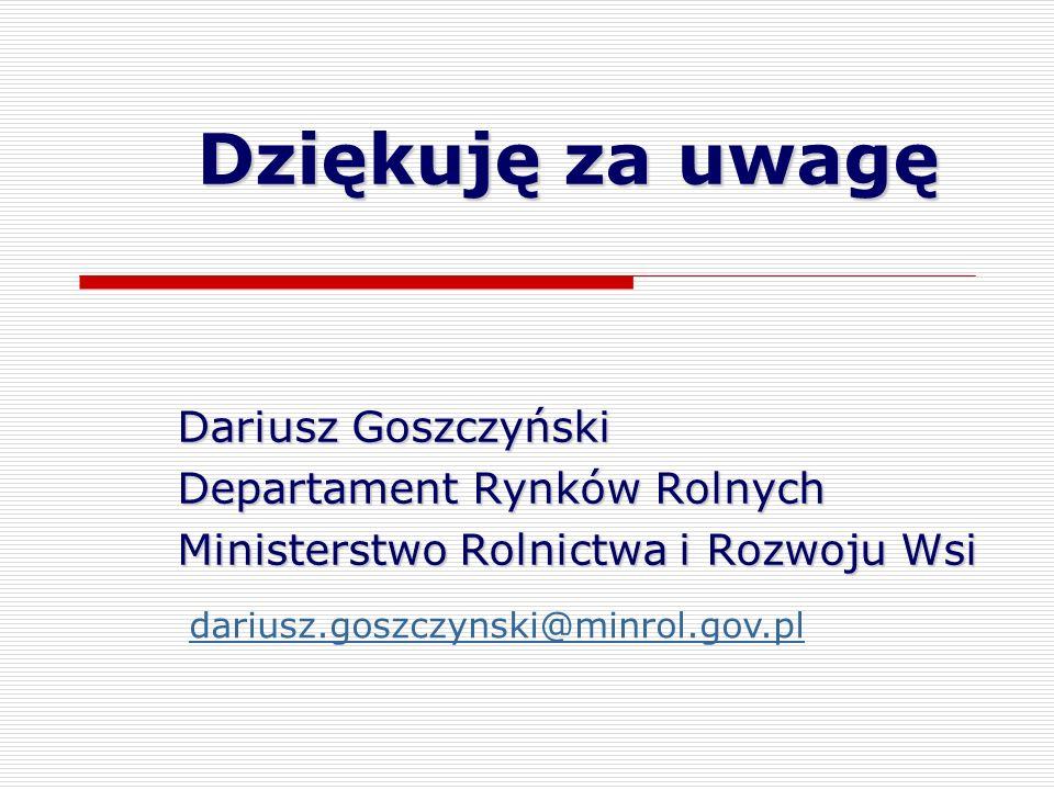 Dziękuję za uwagę Dariusz Goszczyński Departament Rynków Rolnych Ministerstwo Rolnictwa i Rozwoju Wsi dariusz.goszczynski@minrol.gov.pl