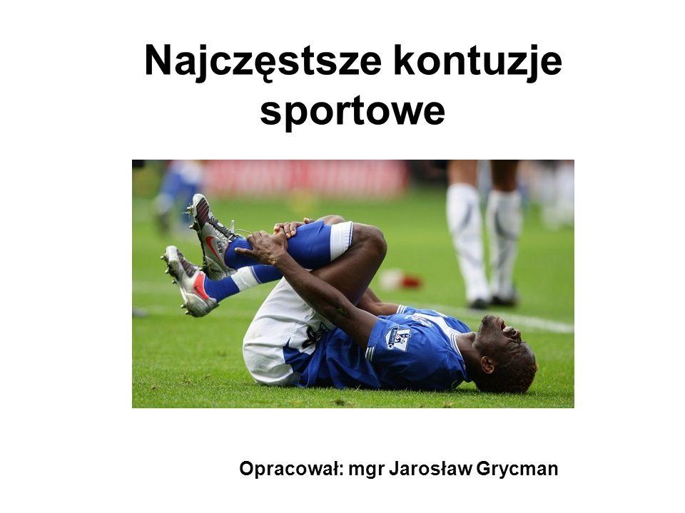 Najczęstsze kontuzje sportowe Opracował: mgr Jarosław Grycman