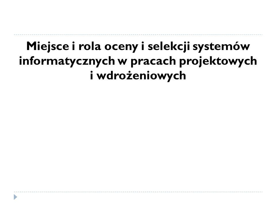 Miejsce i rola oceny i selekcji systemów informatycznych w pracach projektowych i wdrożeniowych