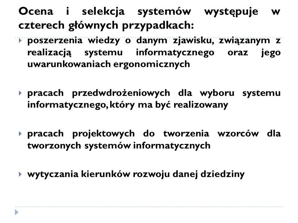 Ocena i selekcja systemów występuje w czterech głównych przypadkach:  poszerzenia wiedzy o danym zjawisku, związanym z realizacją systemu informatycz