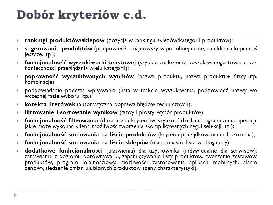 Dobór kryteriów c.d.  rankingi produktów/sklepów (pozycja w rankingu sklepów/kategorii produktów);  sugerowanie produktów (podpowiedź – najnowszy, w